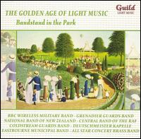 The Golden Age of Light Music: Bandstand in the Park - Band of Coldstream Guards; Band of the Grenadier Guards; Band of the Irish Guards; Band of the Queen's Royal Regiment;...