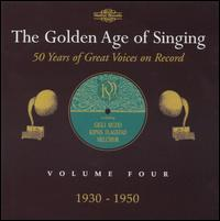 The Golden Age of Singing, Vol. 4, 1930-1950 - Alexander Kipnis (vocals); Anna Rosza (vocals); Aureliano Pertile (vocals); Beniamino Gigli (tenor); Claudia Muzio (soprano);...