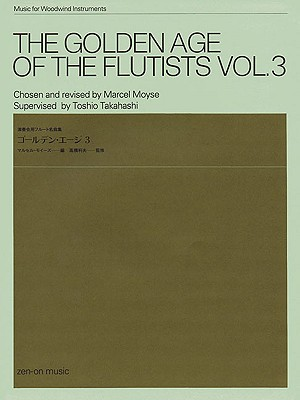 The Golden Age of the Flutists, Vol. 3: Flute and Piano - Moyse, Marcel (Editor), and Takahashi, Toshio (Editor), and Hal Leonard Publishing Corporation (Creator)