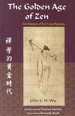 The Golden Age of Zen: Zen Masters of the T'Ang Dynasty - Wu, John C H, and Merton, Thomas (Foreword by), and Kraft, Kenneth (Introduction by)