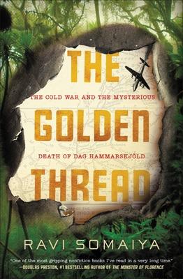 The Golden Thread: The Cold War and the Mysterious Death of Dag Hammarskjöld - Somaiya, Ravi