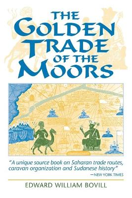 The Golden Trade of the Moors: West African Kingdoms in the Fourteenth Century - Bovill, Edward W
