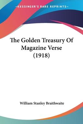 The Golden Treasury of Magazine Verse (1918) - Braithwaite, William Stanley