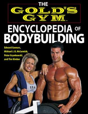 The Gold's Gym Encyclopedia of Bodybuilding - Connors, Edward, and McCormick, Michael J B, and Kimber, Tim