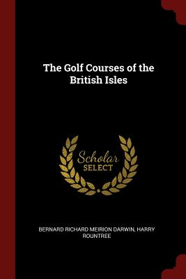 The Golf Courses of the British Isles - Darwin, Bernard Richard Meirion