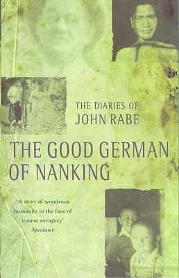 The Good German of Nanking: The Diaries of John Rabe - Rabe, John