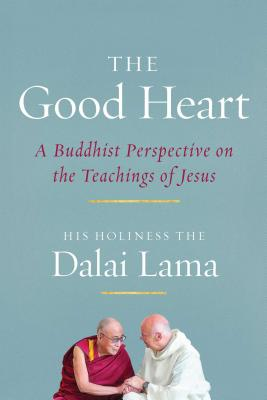 The Good Heart: A Buddhist Perspective on the Teachings of Jesus - Dalai Lama