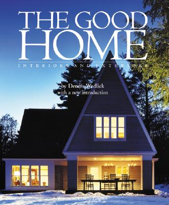 The Good Home: Interiors and Exteriors - Wedlick, Dennis, and Langdon, Philip