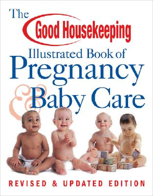 The Good Housekeeping Illustrated Book of Pregnancy & Baby Care - Hearst Books (Creator)