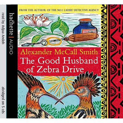 The Good Husband of Zebra Drive - McCall Smith, Alexander, and Andoh, Adjoa (Read by)