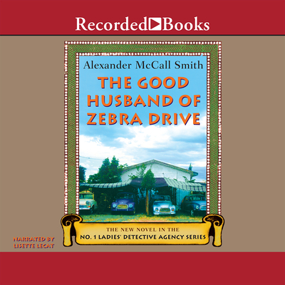 The Good Husband of Zebra Drive - McCall Smith, Alexander McCall, and Lecat, Lisette (Narrator)