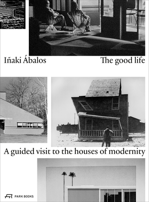 The Good Life: A Guided Visit to the Houses of Modernity - Abalos, Inaki