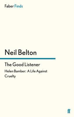 The Good Listener: Helen Bamber: A Life Against Cruelty - Belton, Neil