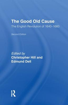 The Good Old Cause: English Revolution of 1640-1660 - Dell, Edmund (Editor), and Hill, Christopher (Editor)