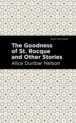 The Goodness of St. Rocque and Other Stories - Nelson, Alice Dunbar, and Editions, Mint (Contributions by)