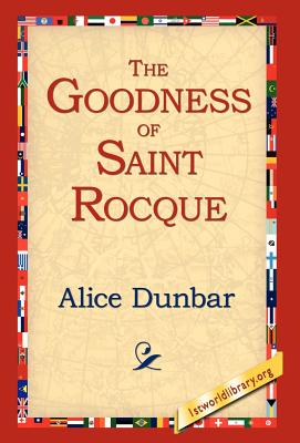The Goodness of St.Rocque - Dunbar, Alice, and 1stworld Library (Editor)
