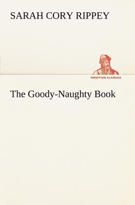 The Goody-Naughty Book - Rippey, Sarah Cory