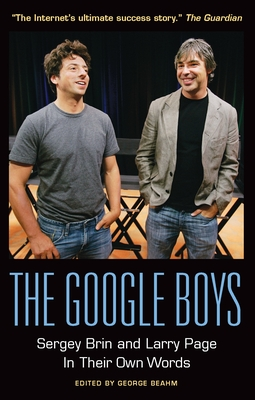 The Google Boys: Sergey Brin and Larry Page in Their Own Words - Beahm, George (Editor)