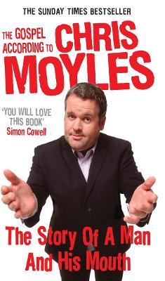 The Gospel According to Chris Moyles: The Story of a Man and His Mouth - Moyles, Chris