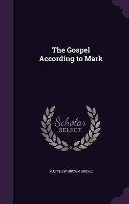 The Gospel According to Mark - Riddle, Matthew Brown