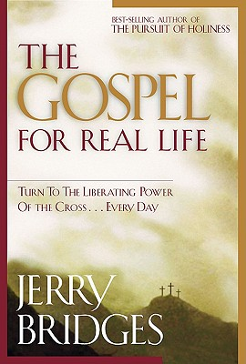 The Gospel for Real Life: Turn to the Liberating Power of the Cross...Every Day - Bridges, Jerry, and Graf, Jonathan L