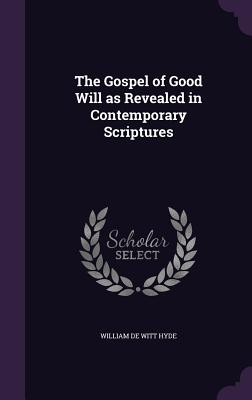The Gospel of Good Will as Revealed in Contemporary Scriptures - Hyde, William De Witt