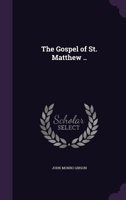 The Gospel of St. Matthew .. - Gibson, John Monro