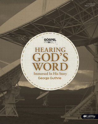 The Gospel Project: Hearing God's Word - Bible Study Book - Guthrie, George H