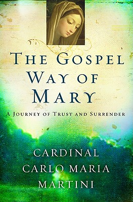 The Gospel Way of Mary: A Journey of Trust and Surrender - Martini, Cardinal Carlo Maria