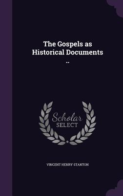 The Gospels as Historical Documents .. - Stanton, Vincent Henry