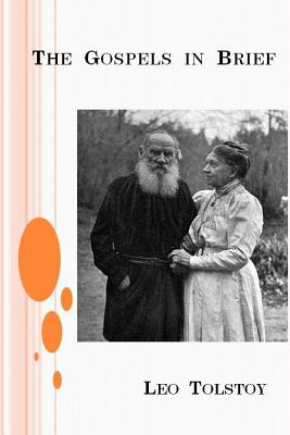 The Gospels in Brief - Tolstoy, Leo Nikolayevich, Count