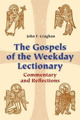 The Gospels of the Weekday Lectionary: Commentary and Reflections - Craghan, John F