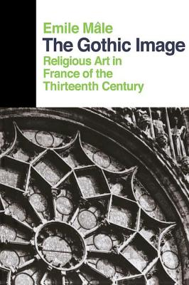 The Gothic Image: Religious Art in France of the Thirteenth Century - Male, Emile, and Usa, Penguin, and Nussey, Dora (Translated by)