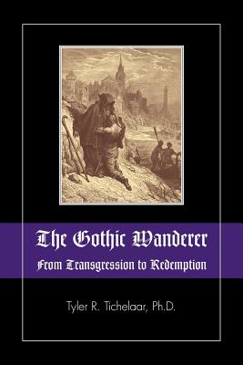 The Gothic Wanderer: From Transgression to Redemption; Gothic Literature from 1794 - Present - Tichelaar, Tyler R, and Mulvey-Roberts, Marie (Foreword by)