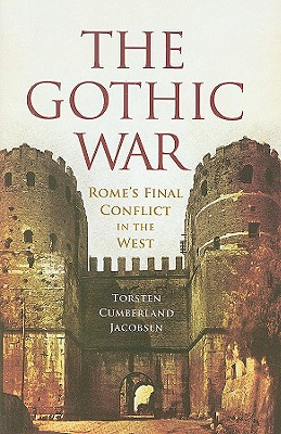 The Gothic War: Rome's Final Conflict in the West - Jacobsen, Torsten Cumberland