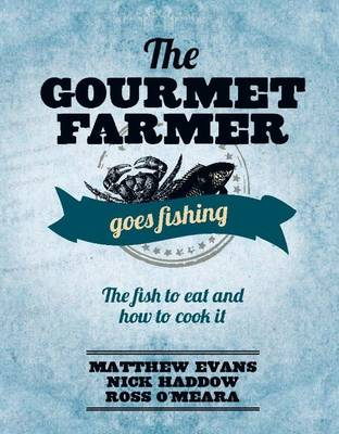 The Gourmet Farmer Goes Fishing - Evans, Matthew, and Haddow, Nick, and O'Meara, Ross