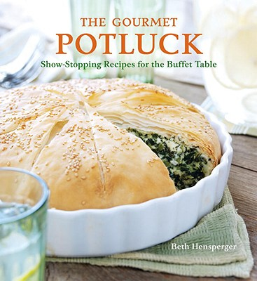 The Gourmet Potluck: Show-Stopping Recipes for the Buffet Table - Hensperger, Beth, and Peterson, Scott (Photographer)