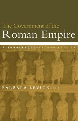 The Government of the Roman Empire - Levick, Barbara, and Levick, Dr Barba