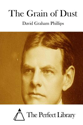 The Grain of Dust - Phillips, David Graham, and The Perfect Library (Editor)