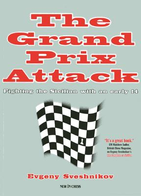 The Grand Prix Attack: Attacking the Sicilian with an Early F4 - Sveshnikov, Evgeny