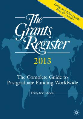 The Grants Register 2013: The Complete Guide to Postgraduate Funding Worldwide - Palgrave Macmillan Ltd (Editor)