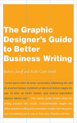 The Graphic Designer's Guide to Better Business Writing - Janoff, Barbara, and Cash-Smith, Ruth