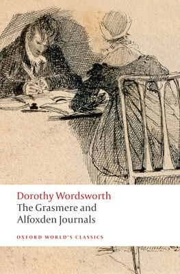 The Grasmere and Alfoxden Journals - Wordsworth, Dorothy, and Woof, Pamela (Editor)