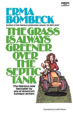 The Grass Is Always Greener Over the Septic Tank - Bombeck, Erma