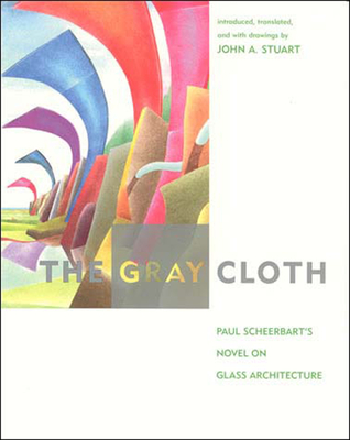 The Gray Cloth: A Novel on Glass Architecture - Scheerbart, Paul, and Stuart, John A (Translated by)