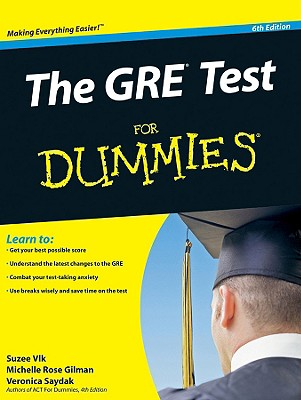 The GRE Test for Dummies - Vlk, Suzee, J.D., MBA, and Gilman, Michelle Rose, and Saydak, Veronica