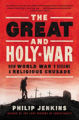 The Great and Holy War: How World War I Became a Religious Crusade - Jenkins, Philip