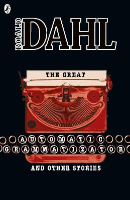 The Great Automatic Grammatizator and Other Stories - Dahl, Roald