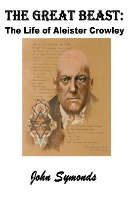 The Great Beast: The Life of Aleister Crowley - Symonds, John
