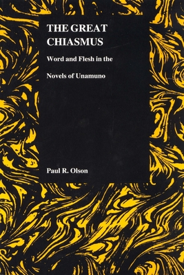The Great Chiasmus: Word and Flesh in the Novels of Unamuno - Olson, Paul R